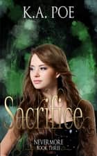 Sacrifice, Nevermore Book 3 ebook by K.A. Poe