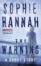 The Warning - A Short Story ebook by Sophie Hannah