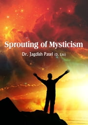 Sprouting of Mysticism ebook by Dr. Jagdish Patel