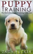 Puppy Training ebook by Zach Rucker