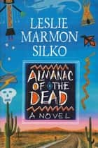 The Almanac of the Dead ebook by Leslie Marmon Silko