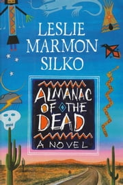 The Almanac of the Dead - A Novel ebook by Leslie Marmon Silko