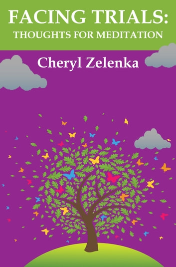 Facing Trials: Thoughts for Meditation ebook by Cheryl Zelenka