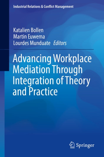 Advancing Workplace Mediation Through Integration of Theory and Practice ebook by