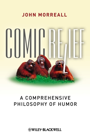 Comic Relief - A Comprehensive Philosophy of Humor ebook by John Morreall