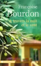 A travers la nuit et le vent eBook by Françoise BOURDON