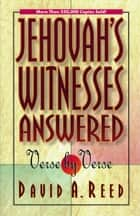 Jehovah's Witnesses Answered Verse by Verse ebook by David A. Reed