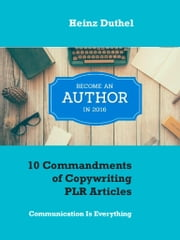 10 Commandments of Copywriting PLR Articles - Communication Is Everything ebook by Heinz Duthel