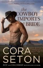 The Cowboy Imports a Bride ebook by Cora Seton