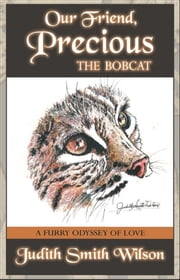 "Our Friend, Precious ""The Bobcat"" ebook by Judith Smith Wilson"