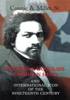 Frederick Douglass American Hero ebook by Connie A. Miller, Sr.