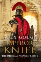 Emperor's Knife ebook by Alex Gough