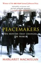 Peacemakers Six Months that Changed The World ebook by Margaret MacMillan