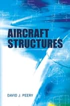 Aircraft Structures ebook by David Peery
