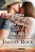 The Perfect Catch ebook by Joanne Rock