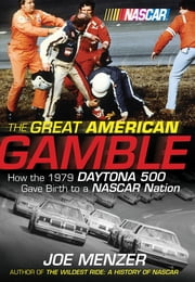 The Great American Gamble - How the 1979 Daytona 500 Gave Birth to a NASCAR Nation ebook by Joe Menzer