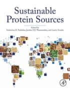 Sustainable Protein Sources ebook by Sudarshan Nadathur,Janitha P. D. Dr. Wanasundara,Laurie Scanlin