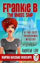 Frankie B - The Ghost Ship - A Fun Cozy Paranormal Mystery 電子書 by Andrene Low