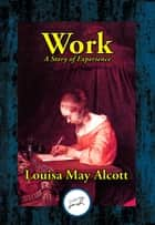Work - A Story of Experience ebook by Louisa May Alcott