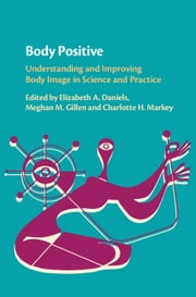Body Positive - Understanding and Improving Body Image in Science and Practice ekitaplar by Elizabeth A. Daniels, Meghan M. Gillen, Charlotte H. Markey