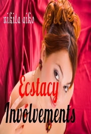 ECSTASY INVOLVEMENTS ebook by Nikita Aiko