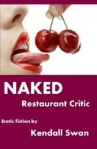 NAKED Restaurant Critic ebook by Kendall Swan