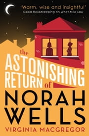The Astonishing Return of Norah Wells - THE FEEL-GOOD MUST-READ FOR 2018 ebook by Virginia Macgregor