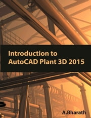 Introduction AutoCAD Plant 3D 2015 ebook by A.Bharath