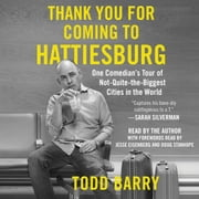 Thank You for Coming to Hattiesburg - One Comedian's Tour of Not-Quite-the-Biggest Cities in the World sesli kitap by Todd Barry