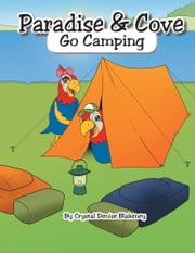 Paradise & Cove Go Camping ebook by Crystal Denise Blakeney