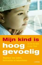 Mijn kind is hooggevoelig - wegwijzer voor ouders, leerkrachten en hulpverleners ebook by Kobo.Web.Store.Products.Fields.ContributorFieldViewModel