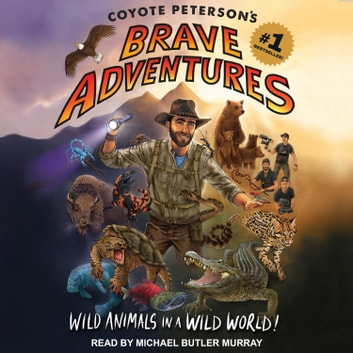 Coyote Peterson's Brave Adventures - Wild Animals in a Wild World audiobook by Coyote Peterson