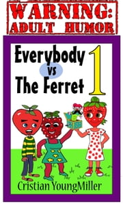 Everybody vs The Ferret 1: Give Me Your Pickle ebook by Cristian YoungMiller
