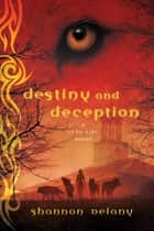 Destiny and Deception - A 13 to Life Novel ebook by Shannon Delany