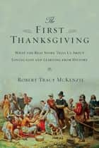 The First Thanksgiving ebook by Robert Tracy McKenzie