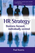 HR Strategy: Business Focused Individually Centred ebook by Paul Kearns