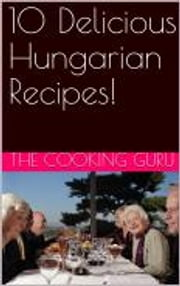 10 Delicious Hungarian Recipes ebook by The Cooking Guru
