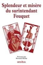 Splendeur et misère du surintendant Fouquet ebook by COLLECTIF, Bernard MICHAL