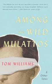 Among The Wild Mulattos and Other Tales ebook by Tom Williams