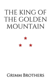 The King of the Golden Mountain ebook by Grimm Brothers
