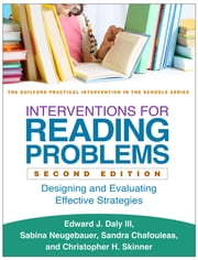 Interventions for Reading Problems, Second Edition - Designing and Evaluating Effective Strategies ebook by Edward J. Daly III, PhD,Sabina Neugebauer, EdD,Christopher H. Skinner, Phd,Sandra M. Chafouleas, PhD
