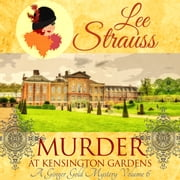 Murder at Kensington Gardens - Ginger Gold Mystery Series Book 6 audiobook by Lee Strauss