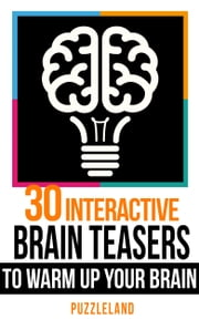 30 Interactive Brainteasers to Warm Up your Brain ebook by Puzzleland