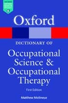 A Dictionary of Occupational Science and Occupational Therapy ebook by Matthew Molineux