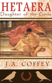 Hetaera: Daughter of the Gods ebook by J.A. Coffey