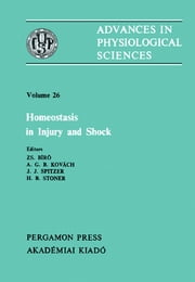 Homeostasis in Injury and Shock - Advances in Physiological Sciences ebook by Zs. Bíró,A. G. B. Kovách,J. J. Spitzer