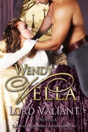 Lord Valiant - Lords Of Night Street, #2 ebook by Wendy Vella