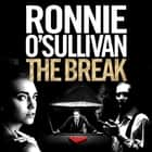The Break - A Gritty, 90s Gangland Thriller Set in London's Soho From The World Snooker Champion audiobook by Ronnie O'Sullivan, Nick Moran