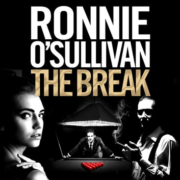 The Break - A Gritty, 90s Gangland Thriller Set in London's Soho From The World Snooker Champion audiobook by Ronnie O'Sullivan