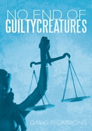 No End of Guilty Creatures ebook by David P. Simmons